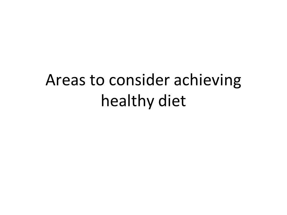 Areas to consider when achieving a healthy diet Hover over the table on the left for more information IncreaseDecrease Omega 3 fatsSaturated fats Fibre Alcohol Fruit and Veg Sugar Salt