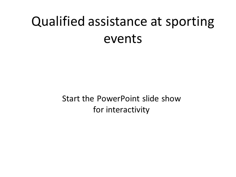 Qualified assistance at sporting events First Aider Emergency Services Doctor Physiotherapist The list on the left, details 4 types of people that may be present at sporting events.