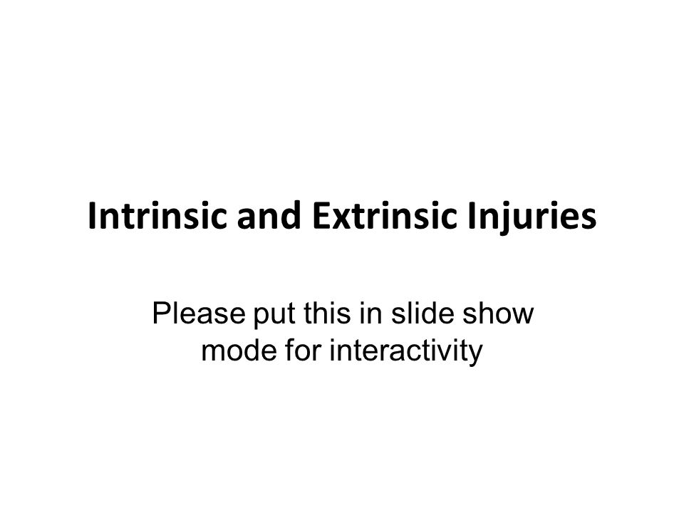 Intrinsic and Extrinsic Injuries Please put this in slide show mode for interactivity