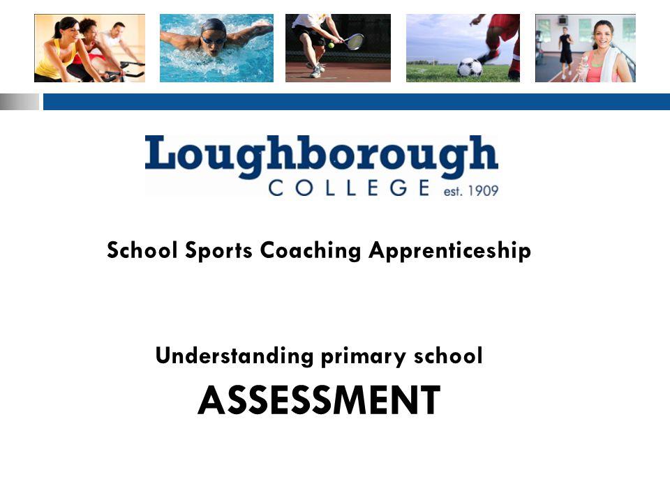 School Sports Coaching Apprenticeship ASSESSMENT Understanding primary school
