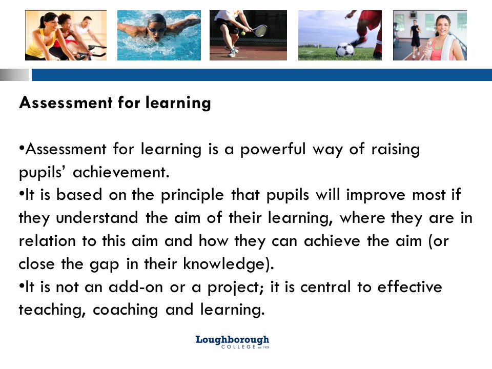 Assessment for learning Assessment for learning is a powerful way of raising pupils' achievement.