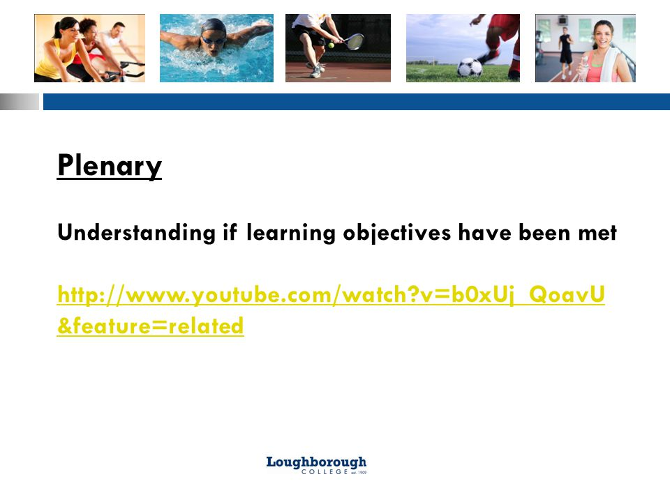 Plenary Understanding if learning objectives have been met http://www.youtube.com/watch v=b0xUj_QoavU &feature=related