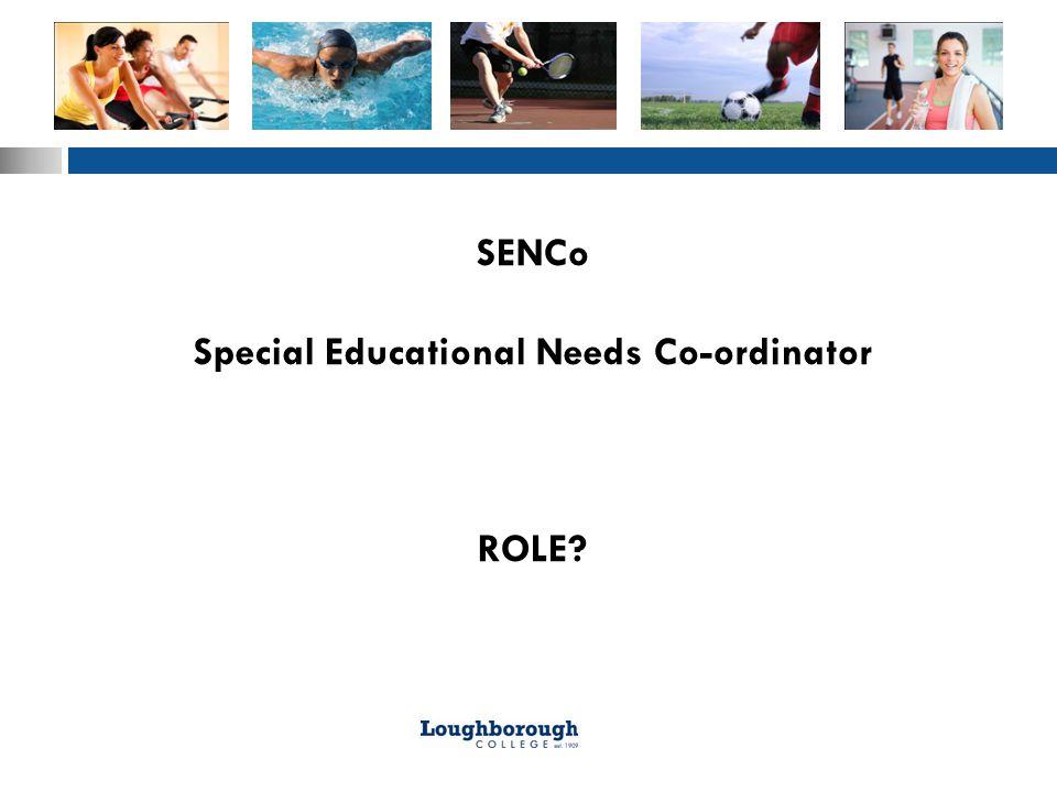 SENCo Special Educational Needs Co-ordinator ROLE
