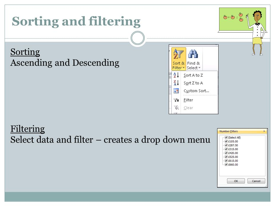 Sorting and filtering Sorting Ascending and Descending Filtering Select data and filter – creates a drop down menu