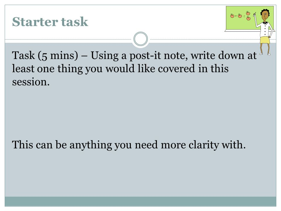 Starter task Task (5 mins) – Using a post-it note, write down at least one thing you would like covered in this session.