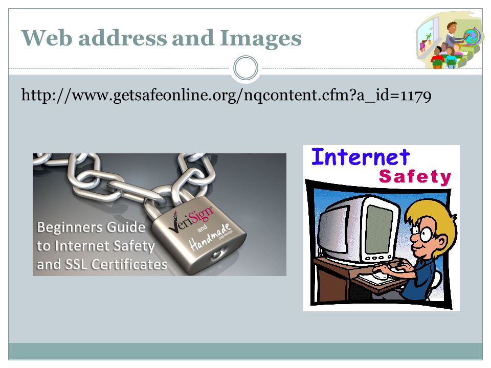 Web address and Images http://www.getsafeonline.org/nqcontent.cfm a_id=1179