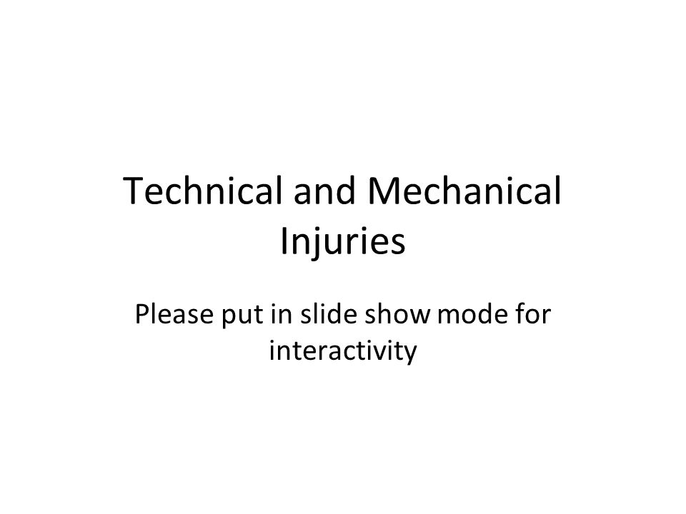 Technical and Mechanical Injuries Please put in slide show mode for interactivity