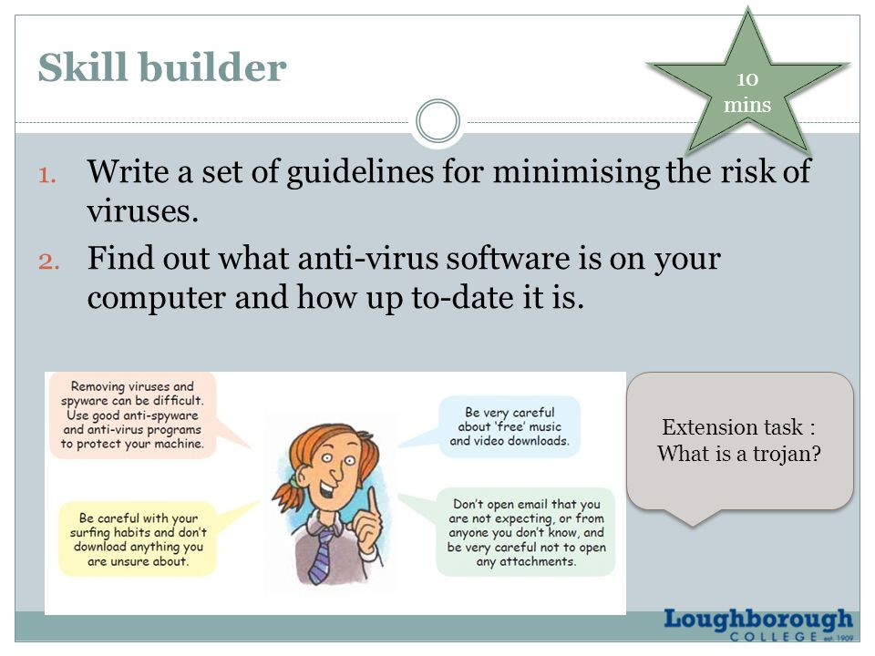 Skill builder 1. Write a set of guidelines for minimising the risk of viruses.