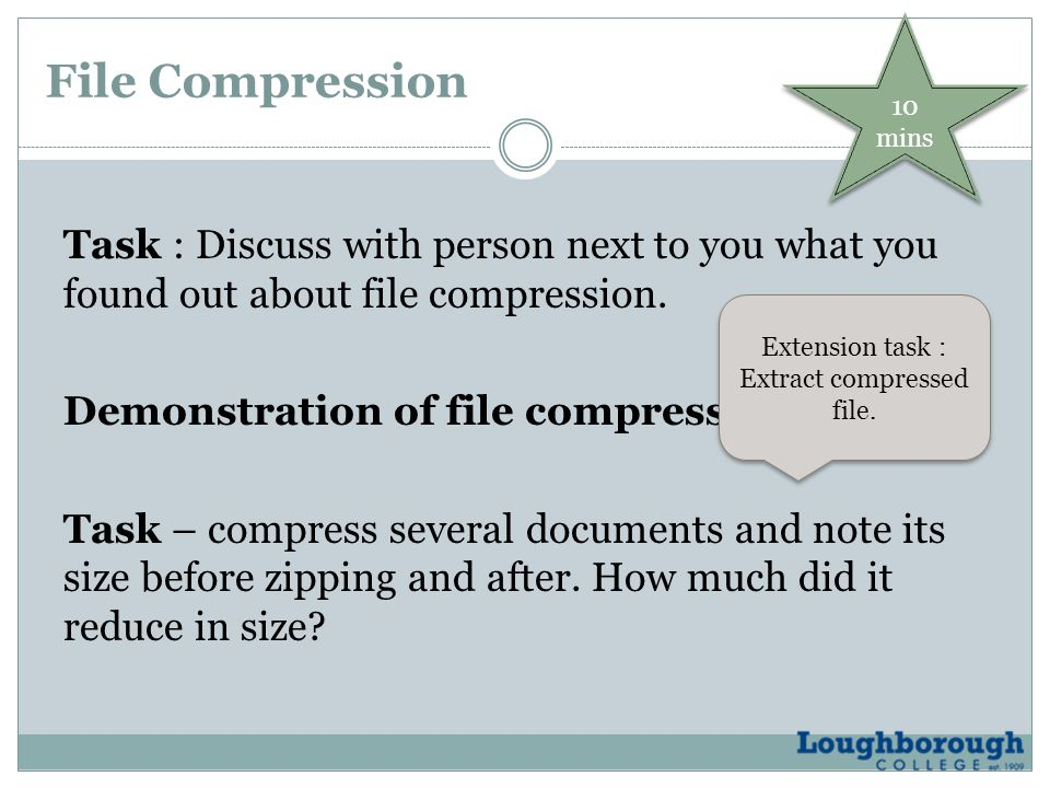 File Compression Task : Discuss with person next to you what you found out about file compression.
