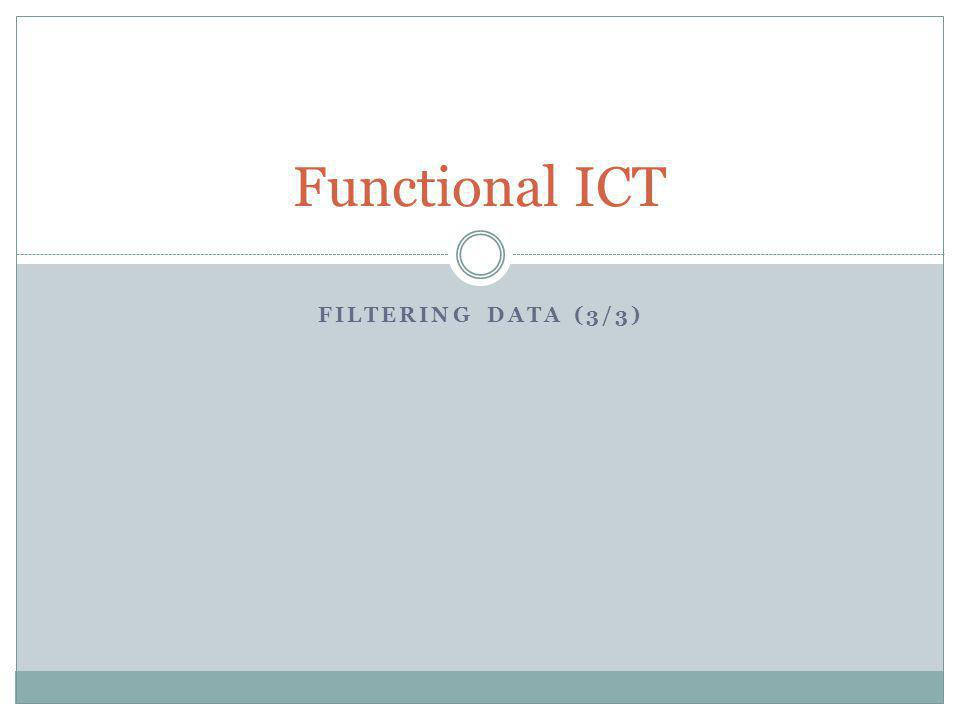 FILTERING DATA (3/3) Functional ICT