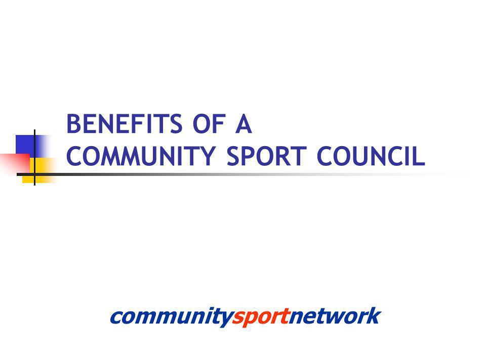 BENEFITS OF A COMMUNITY SPORT COUNCIL communitysportnetwork