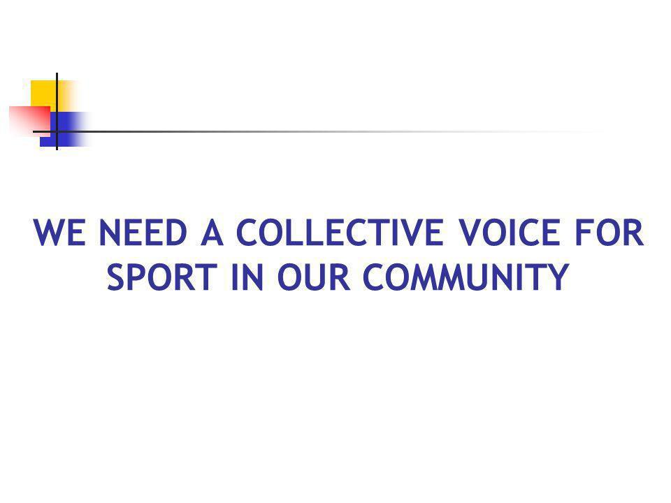WE NEED A COLLECTIVE VOICE FOR SPORT IN OUR COMMUNITY