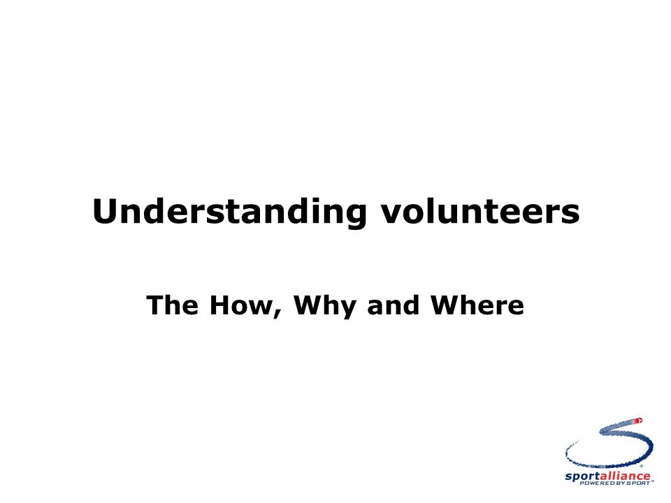 Understanding volunteers The How, Why and Where