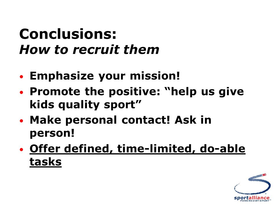 Conclusions: How to recruit them Emphasize your mission.