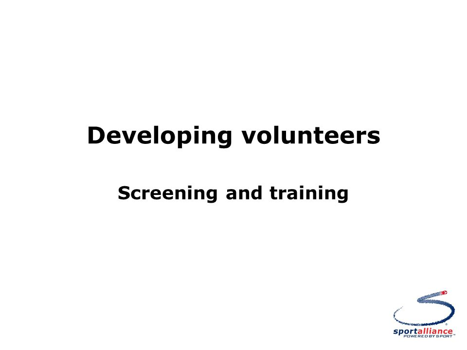 Developing volunteers Screening and training