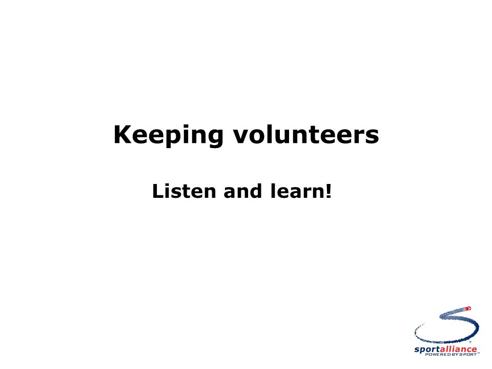 Keeping volunteers Listen and learn!