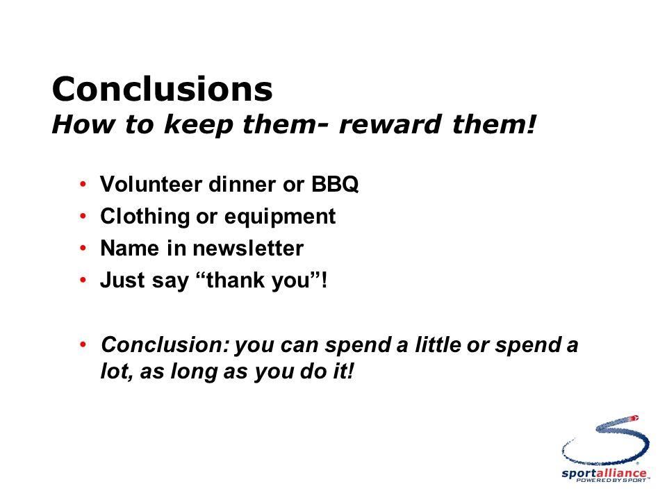 Conclusions How to keep them- reward them.