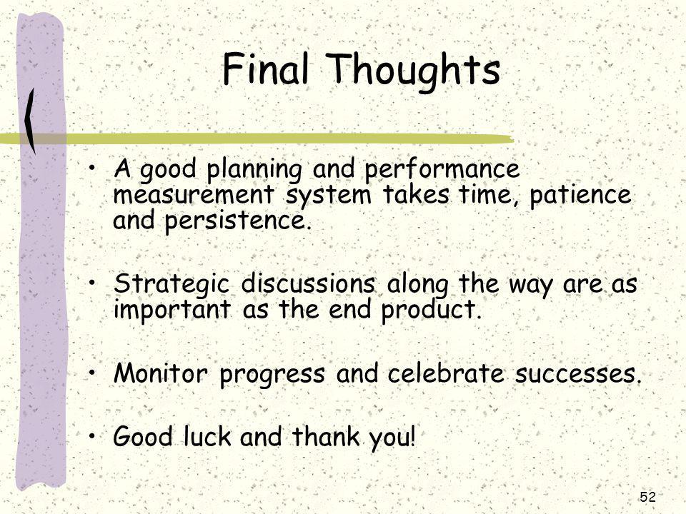 52 Final Thoughts A good planning and performance measurement system takes time, patience and persistence.