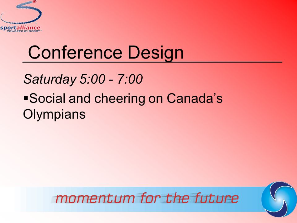 Conference Design Saturday 5:00 - 7:00  Social and cheering on Canada's Olympians