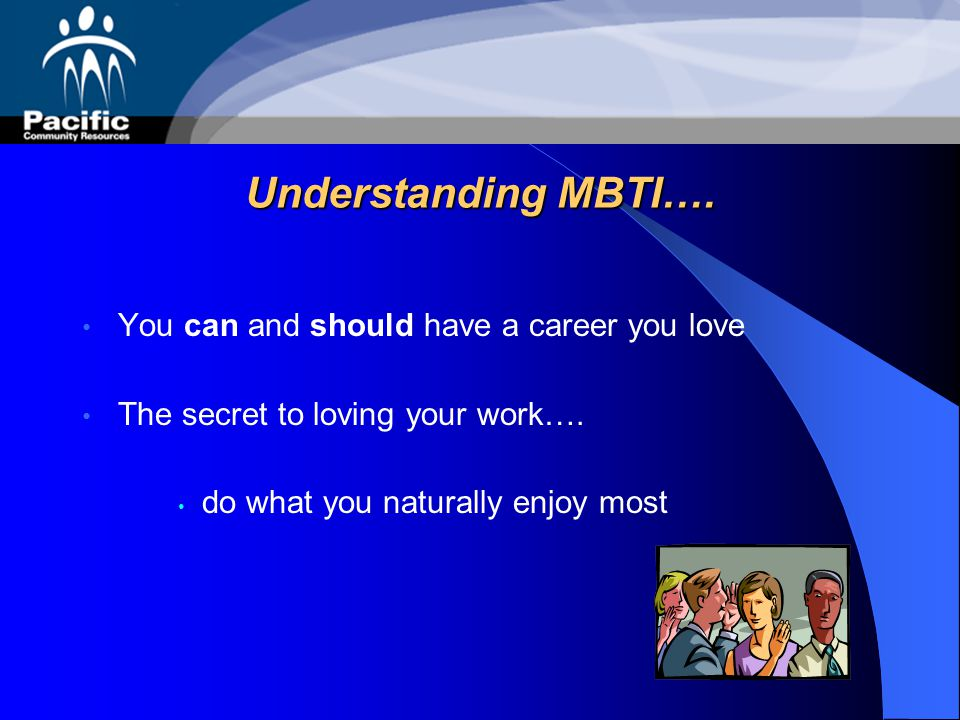 Understanding MBTI….You can and should have a career you love The secret to loving your work….