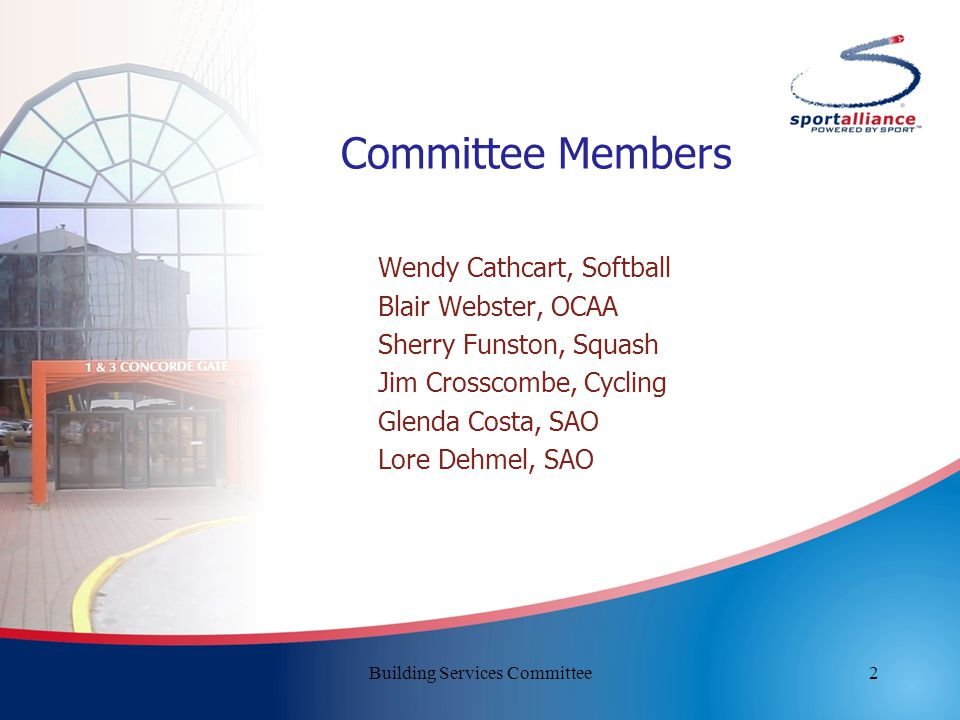 2 Committee Members Wendy Cathcart, Softball Blair Webster, OCAA Sherry Funston, Squash Jim Crosscombe, Cycling Glenda Costa, SAO Lore Dehmel, SAO Building Services Committee
