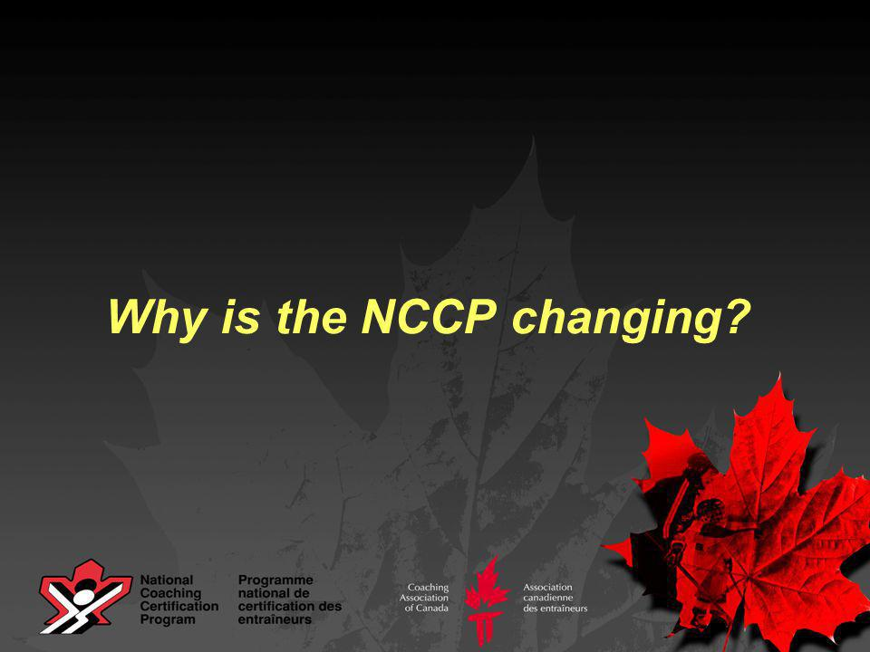 An Evaluation of the NCCP In 1995-96, a thorough evaluation of the NCCP was undertaken by the National Coaching Certification Council to examine the effectiveness of the NCCP and to suggest improvements to the program.