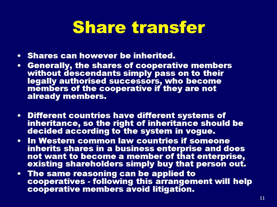 11 Share transfer Shares can however be inherited. Generally, the shares of cooperative members without descendants simply pass on to their legally au