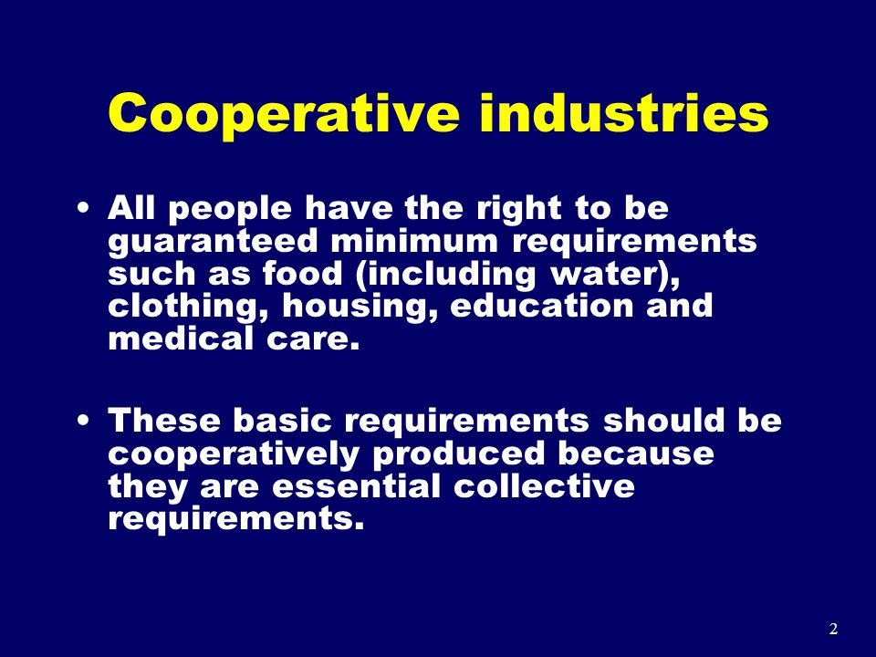 2 Cooperative industries All people have the right to be guaranteed minimum requirements such as food (including water), clothing, housing, education