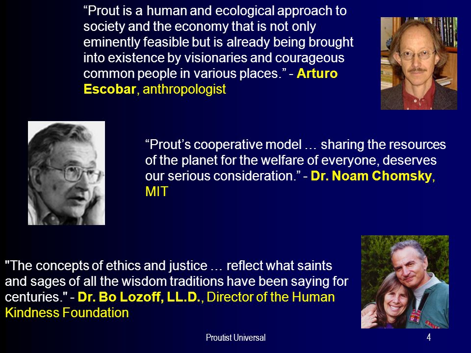 Proutist Universal4 Prout's cooperative model … sharing the resources of the planet for the welfare of everyone, deserves our serious consideration. - Dr.