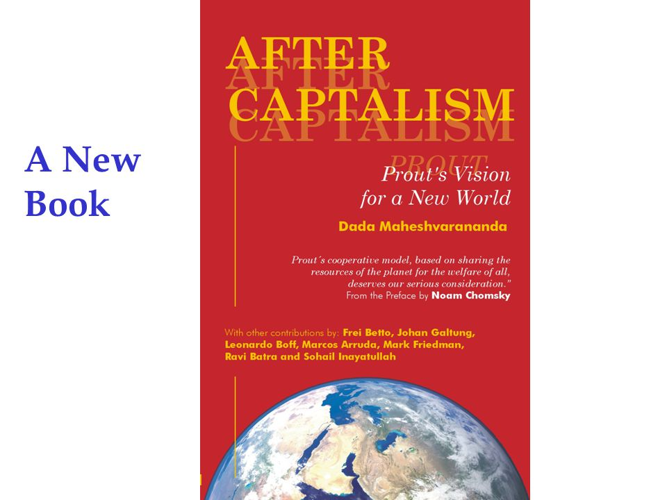 Proutist Universal Dada Maheshvarananda and other citizens of the world are welcome … especially those that struggle and dream of a better world, just as it says in After Capitalism: Prout s Vision for a New World.
