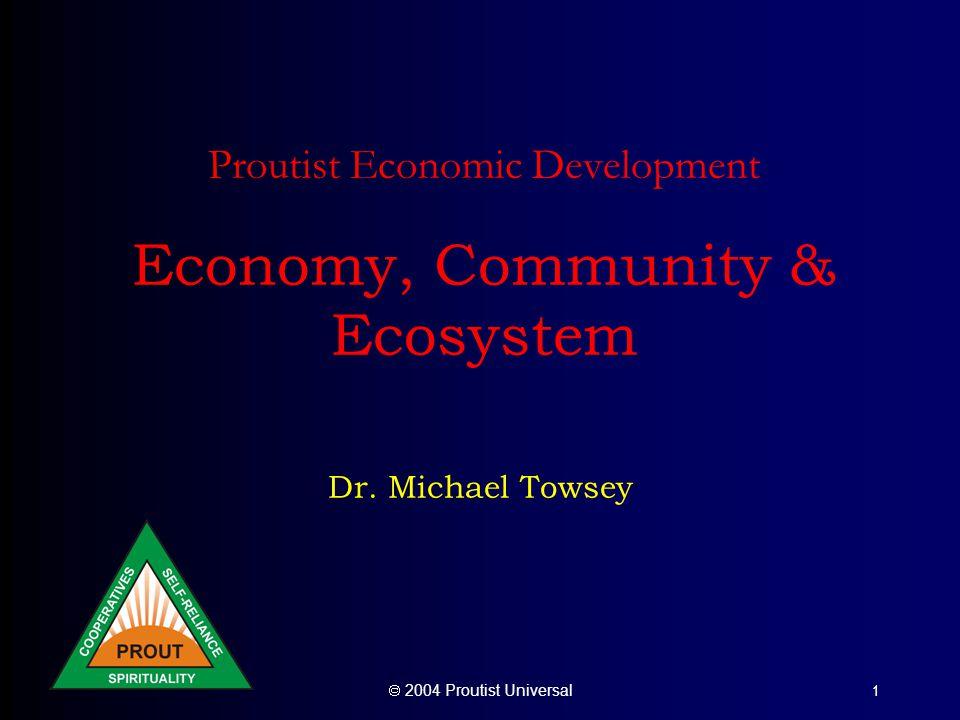  2004 Proutist Universal 1 Proutist Economic Development Economy, Community & Ecosystem Dr.