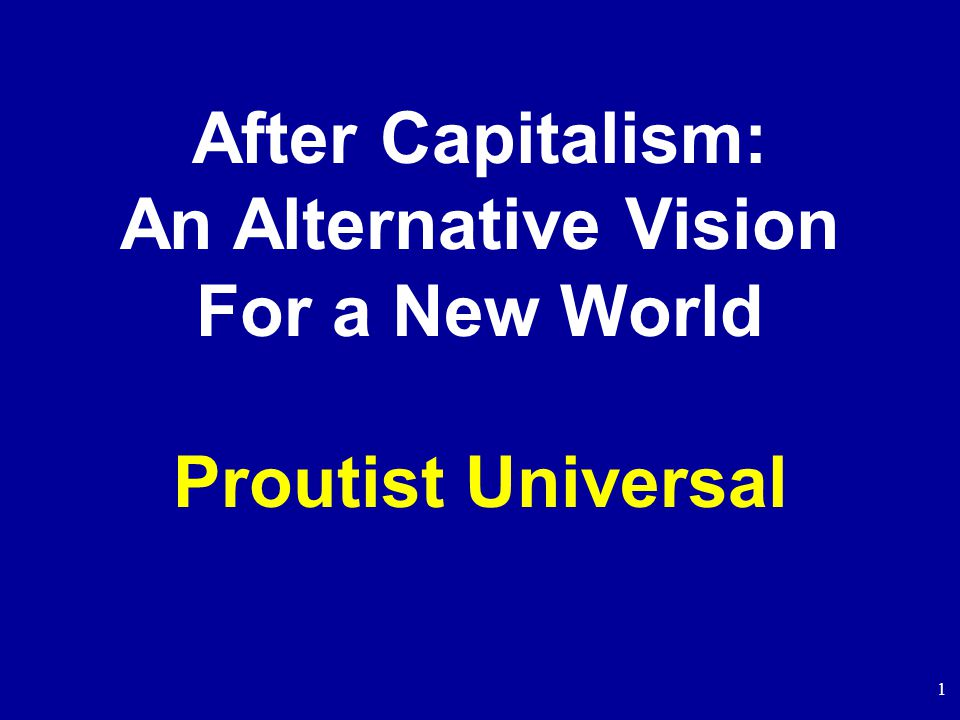 1 After Capitalism: An Alternative Vision For a New World Proutist Universal