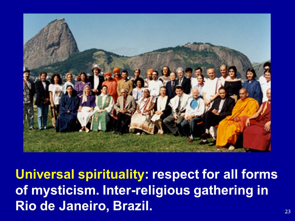 23 Universal spirituality: respect for all forms of mysticism.