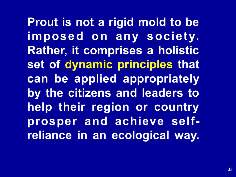 33 Prout is not a rigid mold to be imposed on any society.