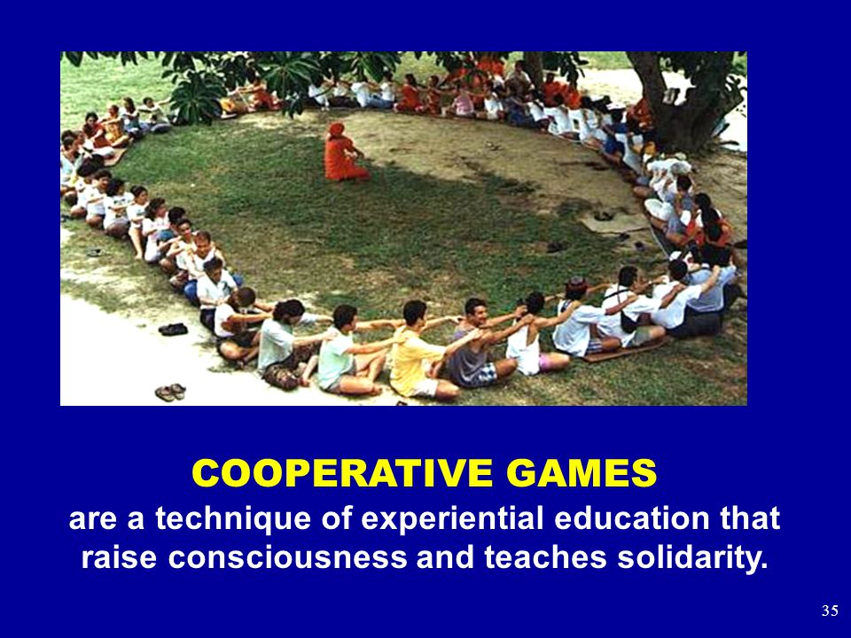 35 COOPERATIVE GAMES are a technique of experiential education that raise consciousness and teaches solidarity.