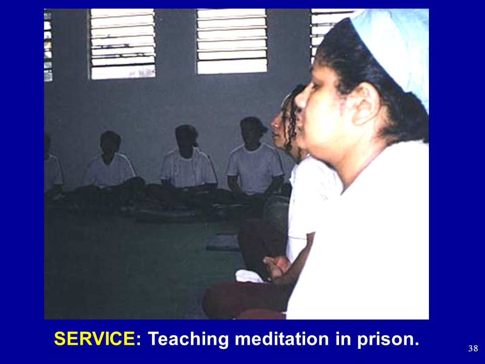 38 SERVICE: Teaching meditation in prison.