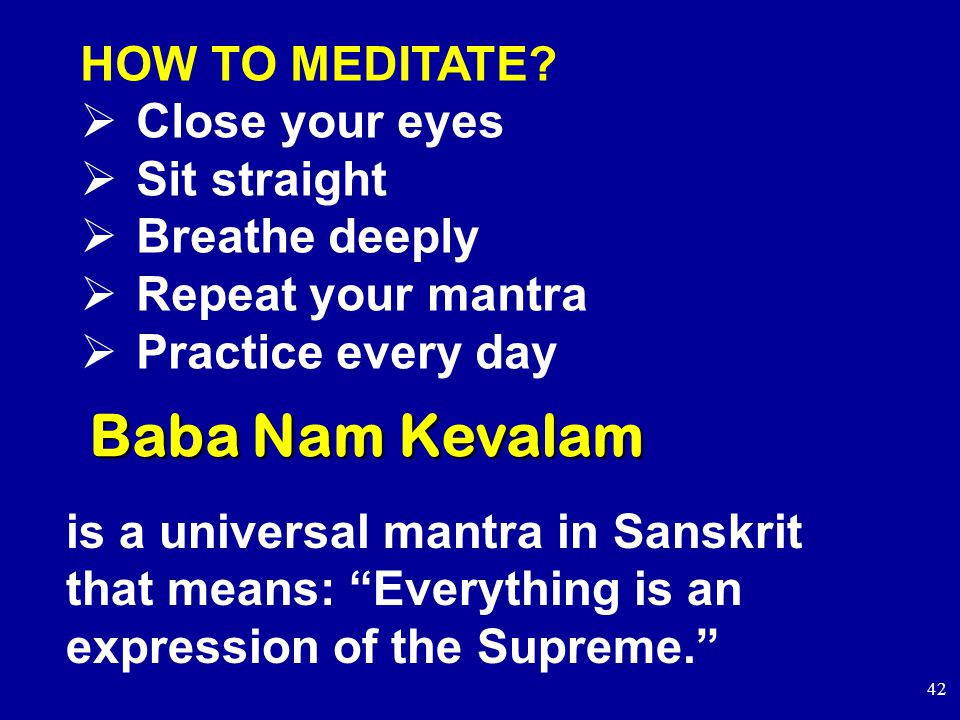 42 Baba Nam Kevalam is a universal mantra in Sanskrit that means: Everything is an expression of the Supreme. HOW TO MEDITATE.