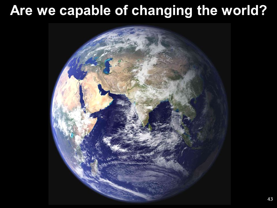 43 Are we capable of changing the world