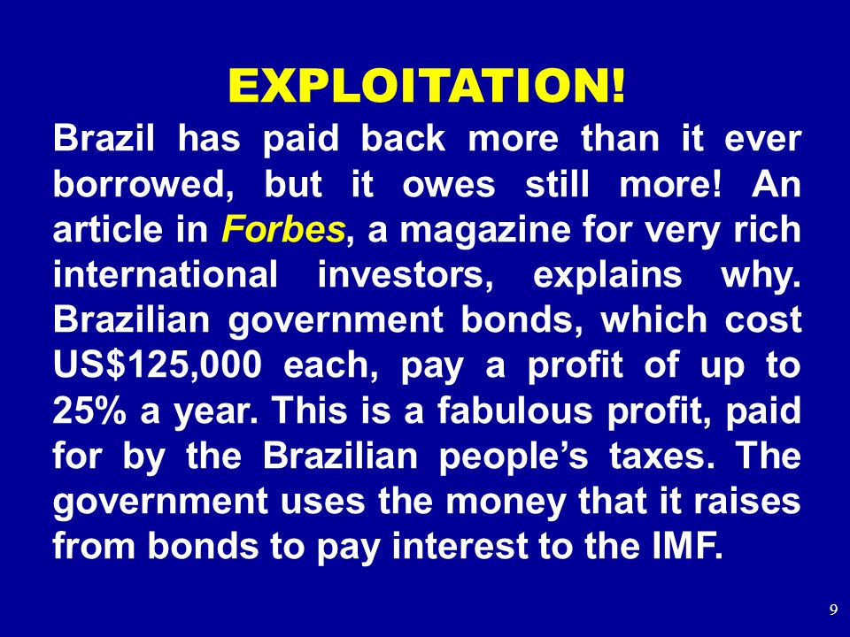 9 EXPLOITATION. Brazil has paid back more than it ever borrowed, but it owes still more.
