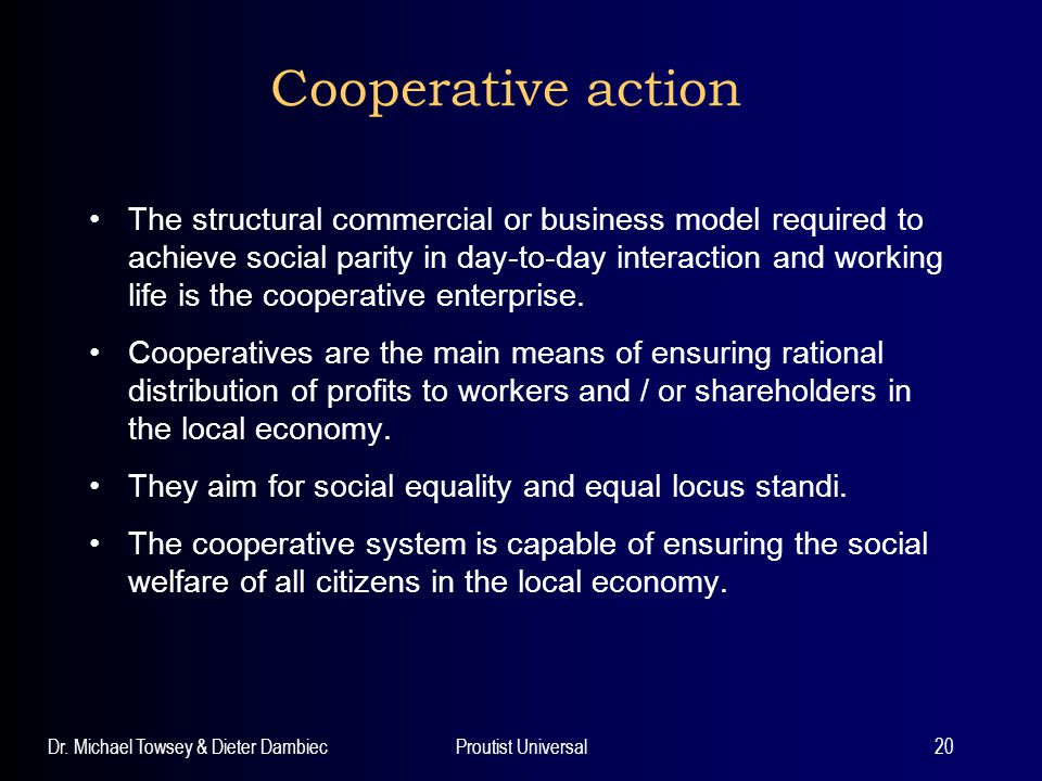 Dr. Michael Towsey & Dieter DambiecProutist Universal20 Cooperative action The structural commercial or business model required to achieve social pari
