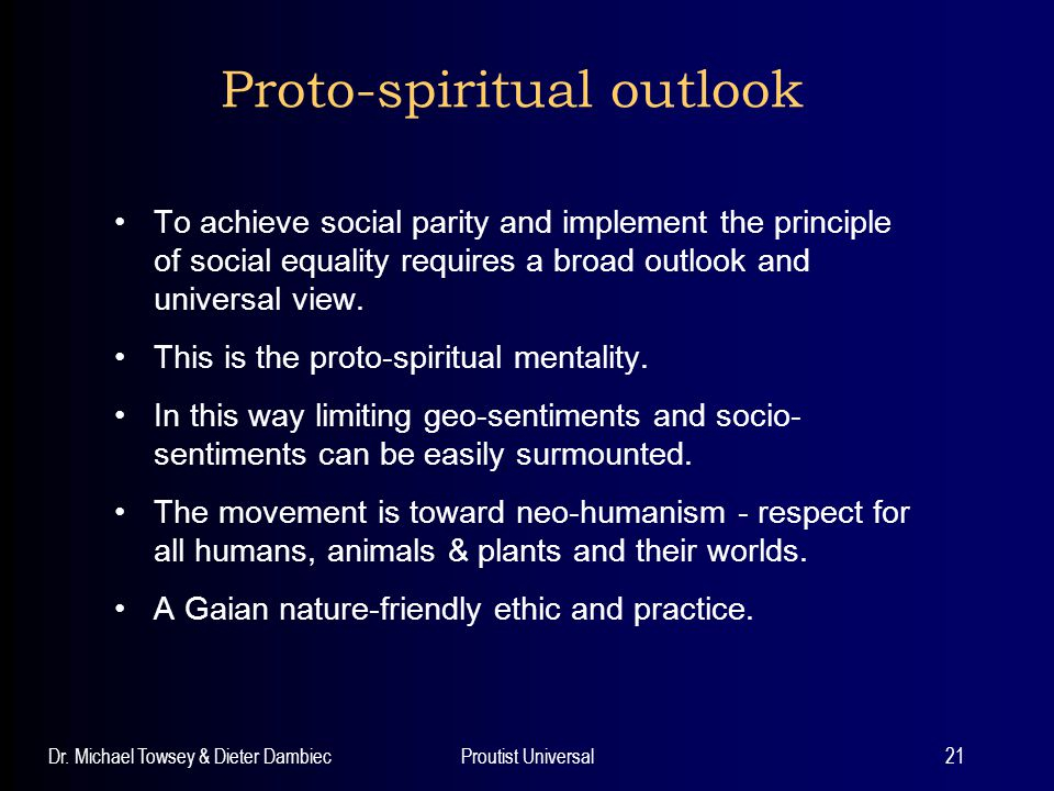 Dr. Michael Towsey & Dieter DambiecProutist Universal21 Proto-spiritual outlook To achieve social parity and implement the principle of social equalit