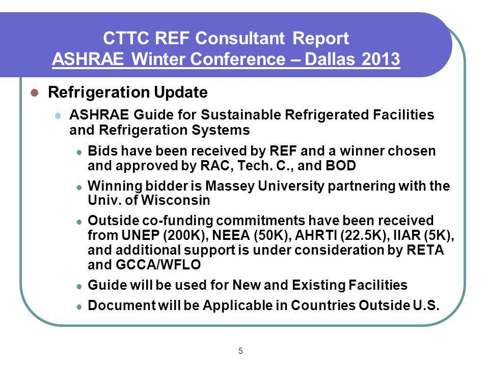 5 Refrigeration Update ASHRAE Guide for Sustainable Refrigerated Facilities and Refrigeration Systems Bids have been received by REF and a winner chosen and approved by RAC, Tech.