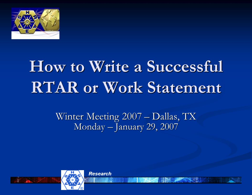 Research How to Write a Successful RTAR or Work Statement Winter Meeting 2007 – Dallas, TX Monday – January 29, 2007