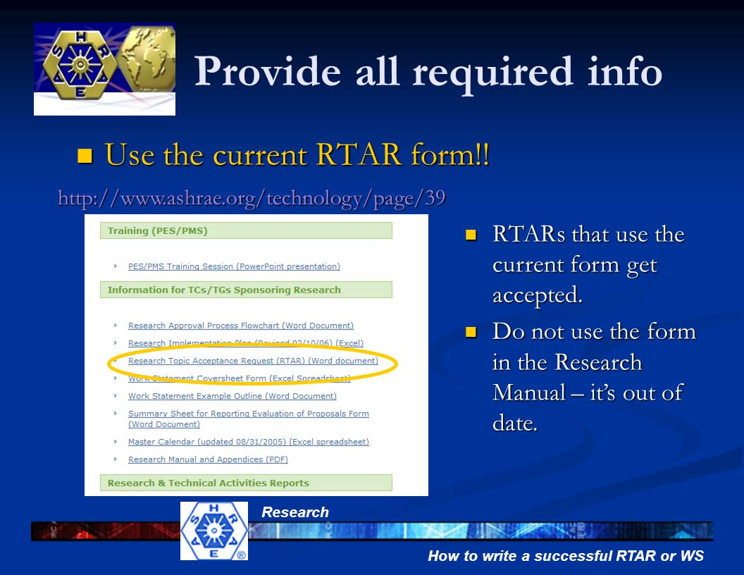 How to write a successful RTAR or WS Research Provide all required info Use the current RTAR form!! Use the current RTAR form!! http://www.ashrae.org/
