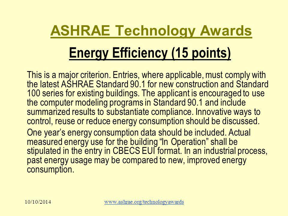 10/10/2014www.ashrae.org/technologyawards ASHRAE Technology Awards Energy Efficiency (15 points) This is a major criterion.