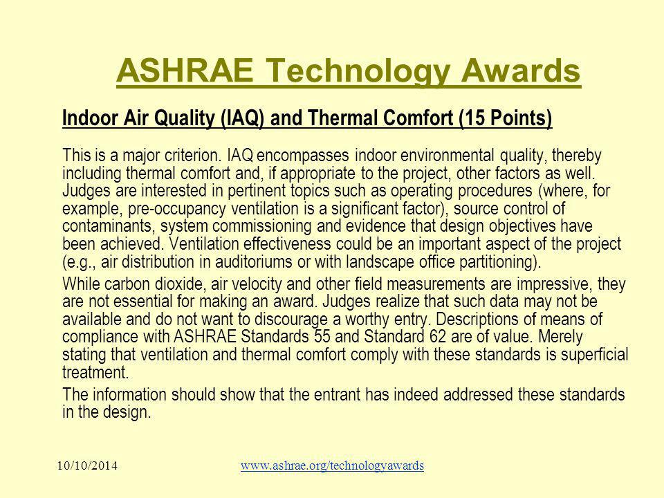10/10/2014www.ashrae.org/technologyawards ASHRAE Technology Awards Indoor Air Quality (IAQ) and Thermal Comfort (15 Points) This is a major criterion.