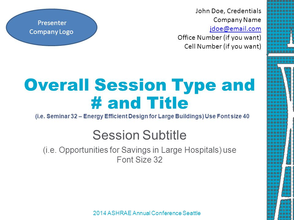 2014 ASHRAE Annual Conference Seattle Overall Session Type and # and Title (i.e.