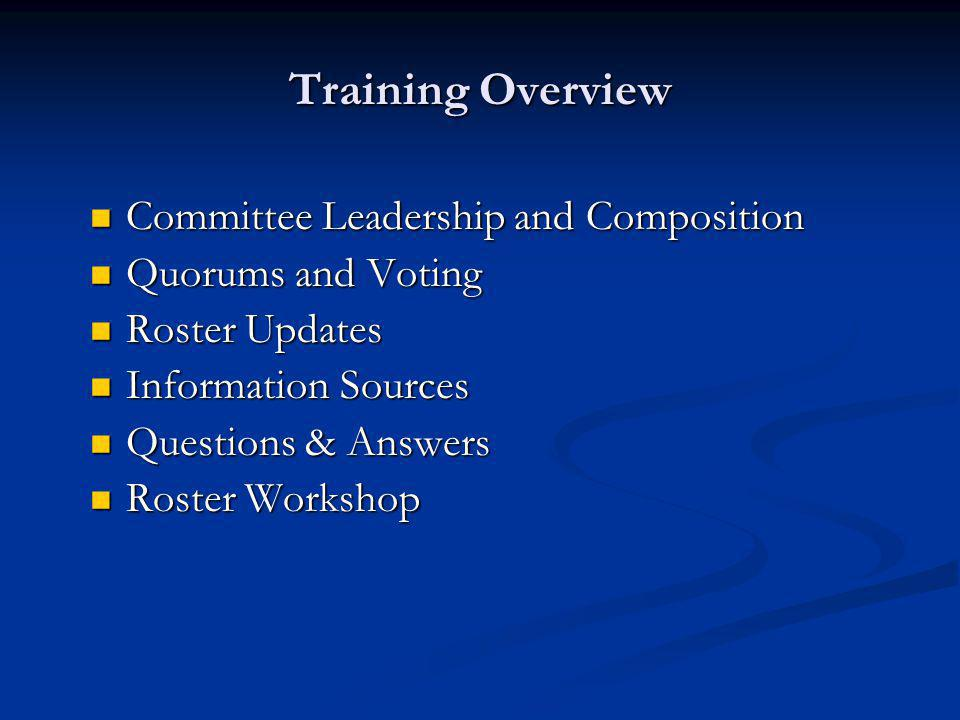 Training Overview Committee Leadership and Composition Committee Leadership and Composition Quorums and Voting Quorums and Voting Roster Updates Roster Updates Information Sources Information Sources Questions & Answers Questions & Answers Roster Workshop Roster Workshop