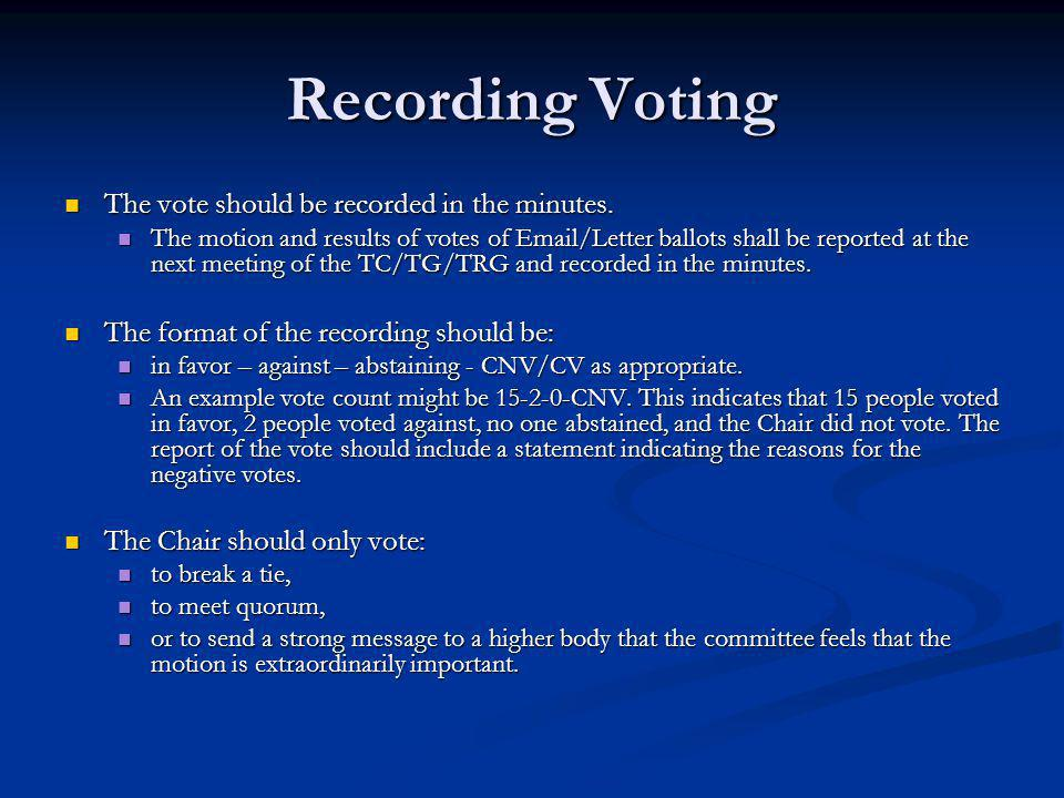 Recording Voting The vote should be recorded in the minutes.