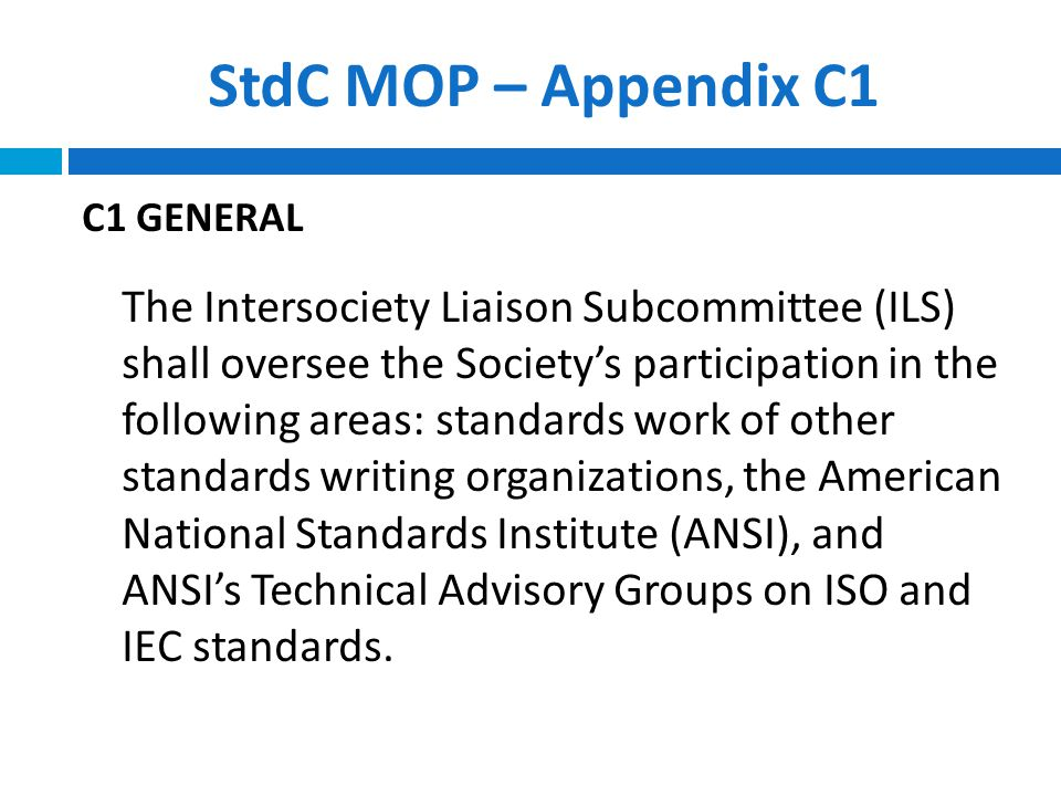 Intersociety Representatives C4.6 Organizations Identified ILS shall determine those standards-writing committees of other organizations, ANSI Accredited Standards Committees, ANSI Boards and U.S.